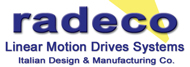 Linear motion drives systems by Radeco... a Premier Italian linear motion systems manufacturing company... We design and produce customized motion systems according to your Industrial requirements...